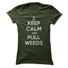 Keep Calm and Pull Weeds - Funny Gardening T Shirt