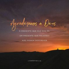 Agradeçamos a Deus o presente que ele nos dá, um presente que palavras não podem descrever. 2Coríntios 9:15 NTLH