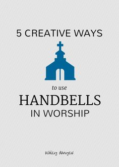 Five easy, creative ways to use handbells in worship.