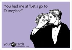 You had me at 'Let's go to Disneyland'.