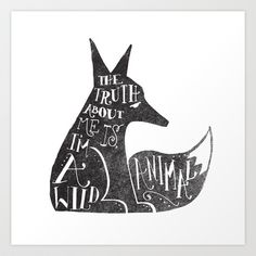 THE TRUTH ABOUT ME IS, I'M A WILD ANIMAL... Art Print by Matthew Taylor Wilson - $18.00