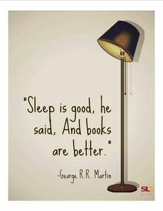 """'Sleep is good,' he said. 'And #books are better.'"" #Book #Quote"