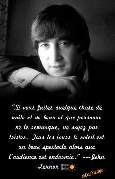 """""""Si vous faites quelque chose de noble et de beau et que personne ne le remarque, ne soyez pas tristes. Tous les jours le soleil est un beau spectacle alors que l'audience est endormie."""" John Lennon ☀️ Remarque, Quelque Chose, Phrases, John Lennon, Humour, French Quotes, Thinking About You, Positive Thoughts, Stage Show"""
