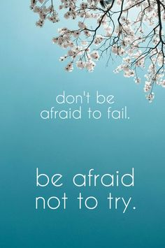 Don't be afraid to fail. Be afraid not to try. click on this image to see the most sophisticated collection of inspiring quotes!