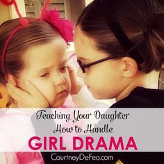 Teaching Your Daughter How to Handle Girl Drama - everything you need to know to survive the girl drama! www.courtneydefeo.com