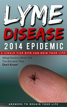Lyme Disease 2014 Epidemic: What Doctors Won't Tell You Because They Don't Know! by Gary Yantis, http://www.amazon.com/dp/B00M5MN61G/ref=cm_sw_r_pi_dp_8r9cub0AZR3Z5/176-7943439-6762636