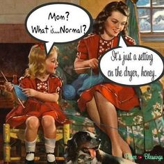 What is normal? Just a setting on the dryer. :)