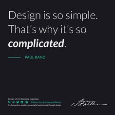 Design is so simple. That's why it's so complicated. Design Quotes, Branding, Simple, Inspiration, Biblical Inspiration, Brand Management, Identity Branding, Inspirational, Inhalation