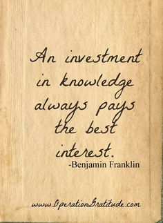 """An investment in knowledge always pays the best interest.""--Benjamin Franklin #quote"