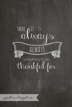 Free Chalkboard Printable: There Is Always Something To Be Thankful For - Joy Is At Home