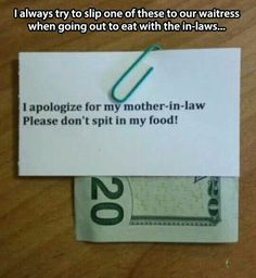 Oh my!!!!!!  I have added to someone else s tips before, because they are poor tippers, but this mother-in-law must be awful.