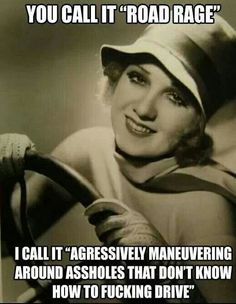 "You call it ""road rage"" 
