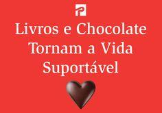 Livros e Chocolate tornam a vida suportável!