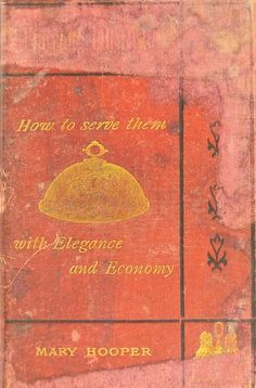 Little Dinners: How To Serve Them With Elegance And Economy By Mary Hooper - (1875) - (archive)