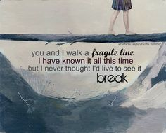 """you and i walk a fragile line. i have known it all this time. but i never thought i'd live to see it break."""