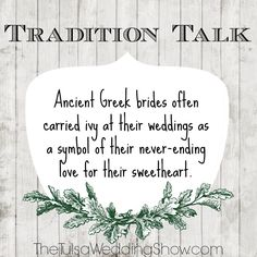 Tradition Talk - Ancient Greek brides often carried ivy at their weddings as a symbol of their never-ending love for their sweetheart.