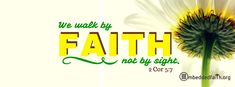 We walk by faith and not by sight - 2 Corinthians 5:7 on embeddedfaith.org