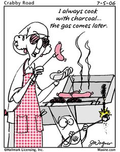 Maxine: I always cook with charcoal . . . The gas comes later.