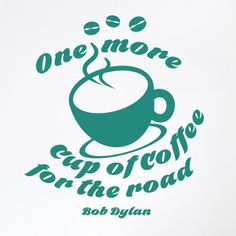 Bob Dylan One More Cup of Coffee for the Road Wall Sticker 17 Stories Colour: Aqua Green Girls Wall Stickers, Kitchen Wall Stickers, Childrens Wall Stickers, 3d Butterfly Wall Stickers, Mirror Wall Stickers, World Map Decal, World Map Wall, Bob Dylan, Design Quotes