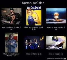 Supposedly how women welders are looked at
