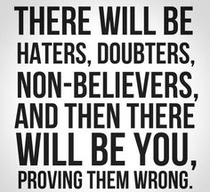 They will always be there.. prove them wrong! #motivation #inspiration