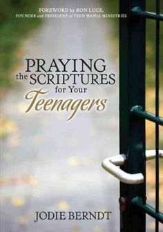 Praying the Scriptures for Your Teenager: Discover How to Pray God's Will for Their Lives