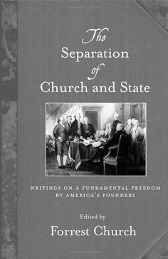 The Separation of Church and State: Writings on a Fundamental Freedom by America's Founders by Forrest Church. a primer of essential writings about one of the cornerstones of our democracy by the original authors of the Constitution, edited by preeminant liberal theologian Forrest Church. Americans will never stop debating the question of church-state separation, and such debates invariably lead back to the nation's beginnings and the founders' intent.