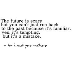 How I met your mother quotes How I Met Your Mother, Favorite Quotes, Best Quotes, Funny Quotes, I Meet You, Told You So, Quotes To Live By, Life Quotes, Ted Mosby