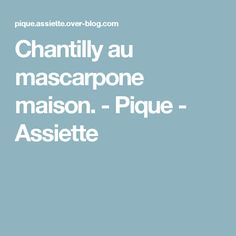 Chantilly au mascarpone maison.  - Pique - Assiette