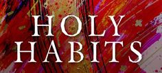"""Andrew Roberts """"Holy Habits""""; this book is useful as there are clear sections which can be picked up week by week. This is a useful resource for churches looking to become more outwork looking and intentionally missional. #holyhabits #Roberts"""