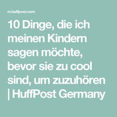 10 Dinge, die ich meinen Kindern sagen möchte, bevor sie zu cool sind, um zuzuhören | HuffPost Germany