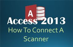 How To Connect To A Scanner In Access 2013