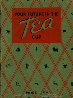 Your Future in the Tea Cup. Booklet published by Thomas J. Lipton Tea, Inc., Hoboken, N. Coffee Cup Reading, Tea Reading, Wiccan, Magick, Pagan, Reading Tea Leaves, Leaf Book, Mixed Media Scrapbooking, Tarot Learning