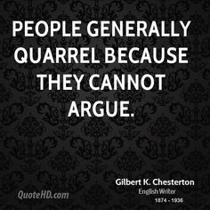Chesterton Quotes - People generally quarrel because they cannot argue. Music Quotes, Me Quotes, Great Quotes, Inspirational Quotes, Gk Chesterton, Literary Essay, Catholic Quotes, S Word, Funny Facts
