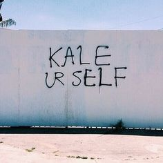 KALE UR SELF And of course, this inspirational graffiti. | 26 Things You Will Only See In Los Angeles