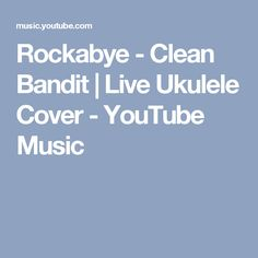 Rockabye - Clean Bandit | Live Ukulele Cover - YouTube Music