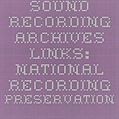 Sound Recording Archives Links: National Recording Preservation Board (Library of Congress)