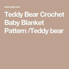 Teddy Bear Crochet Baby Blanket Pattern /Teddy bear