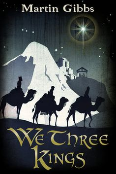 We Three Kings: The Journey of the Wise Men by Martin Gibbs - Createspace Independent Publishing Platform - ISBN 10 1502358077 - ISBN We Three Kings, Friends Set, Great Christmas Gifts, Christmas Ideas, Holiday, Wise Men, Every Day Book, Best Selling Books, First Night