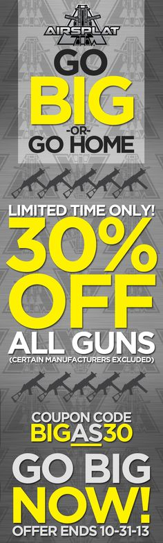 **GO BIG OR GO HOME SALE ENDS TOMORROW!!**  Get 30% OFF ALL GUNS at AirSplat.com! This is a once in a lifetime opportunity so you don't want to miss out!! Get your Christmas shopping finished early and maybe even get yourself the gun of your dreams!  Coupon Code 'BIGAS30' http://www.airsplat.com/airsplat-airsoft-coupon-codes.htm