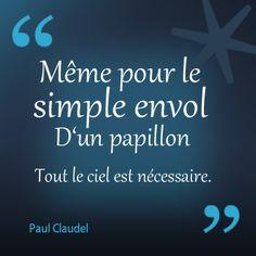 """""""Même pour le simple envol d'un papillon, tout le ciel est nécessaire"""" Paul Claudel"""