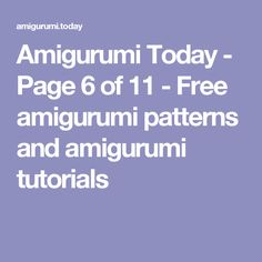 Amigurumi Today - Page 6 of 11 - Free amigurumi patterns and amigurumi tutorials