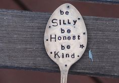 Be Silly Be Honest Be Kind hand stamped Garden Marker vintage spoon