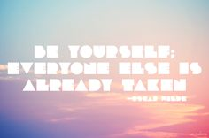 Be yourself; everyone else is already taken. #typography #quote
