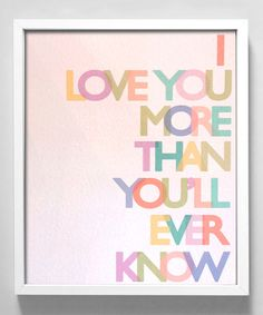 I love you, Mames :) @Holly Lindsey  I just love the look of this print. :: Pastel 'Love You More' Print