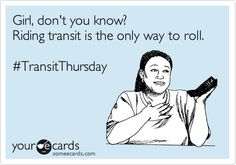 Girl, don't you know? Riding transit is the only way to roll. #TransitThursday.