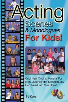 Acting Scenes & Monologues For Kids!: Original Scenes and Monologues Combined Into One Very Special Book! by Bo Kane http://www.amazon.com/dp/0984195017/ref=cm_sw_r_pi_dp_f236tb1XT74T1