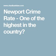 Newport Crime Rate - One of the highest in the country?