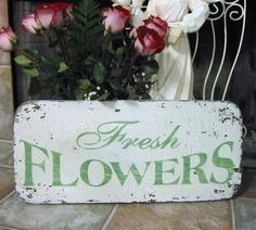 FRESH FLOWERS Vintage Style Garden Floral Shabby Cottage French Chic Signs 24 x 11