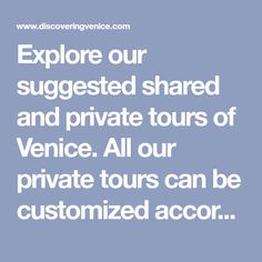 Explore our suggested shared and private tours of Venice. All our private tours can be customized according to your wishes!